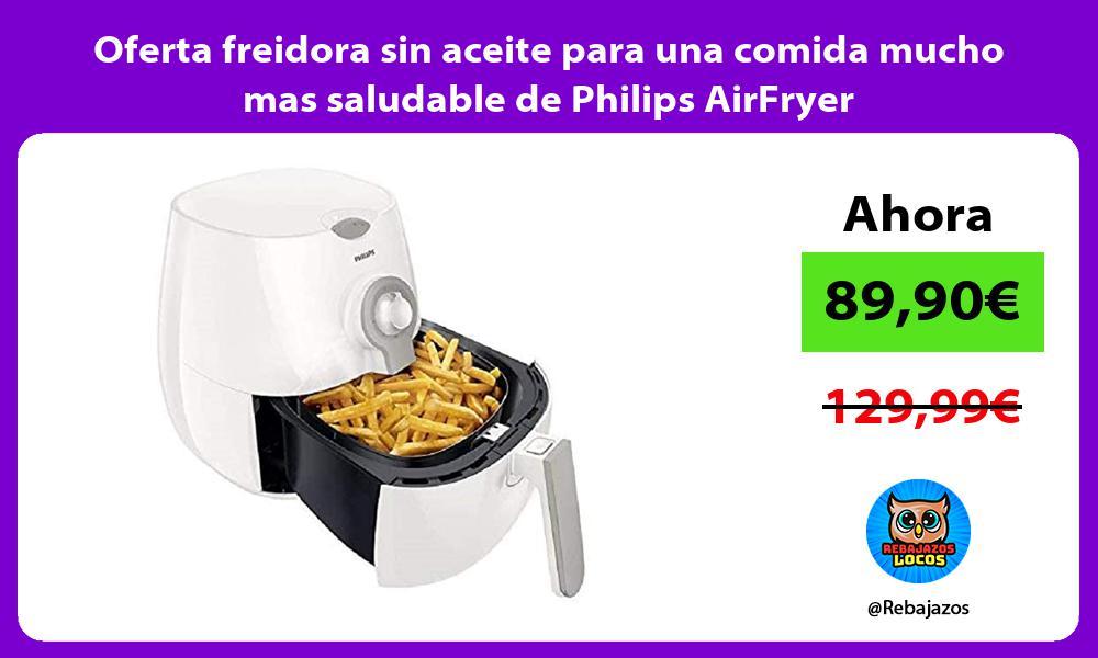 Oferta freidora sin aceite para una comida mucho mas saludable de Philips AirFryer