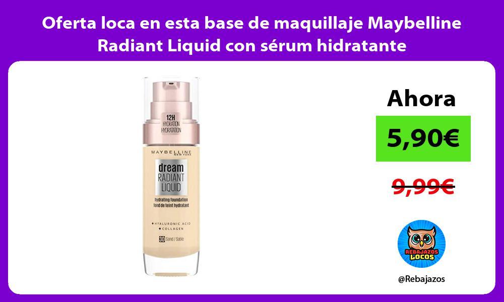 Oferta loca en esta base de maquillaje Maybelline Radiant Liquid con serum hidratante