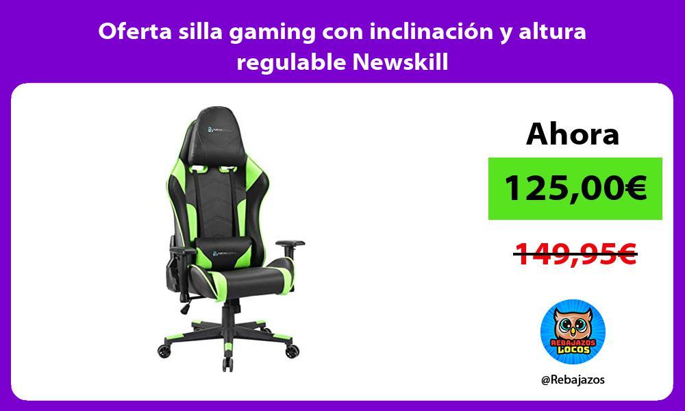 Oferta silla gaming con inclinacion y altura regulable Newskill