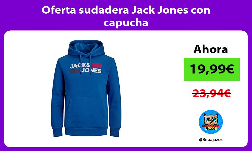Oferta sudadera Jack Jones con capucha