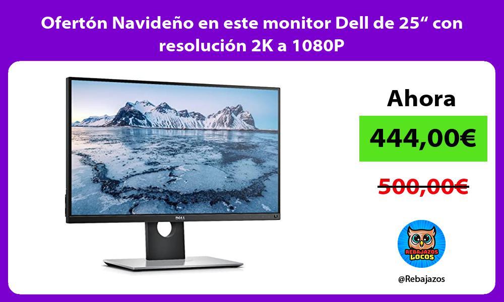 Oferton Navideno en este monitor Dell de 25 con resolucion 2K a 1080P