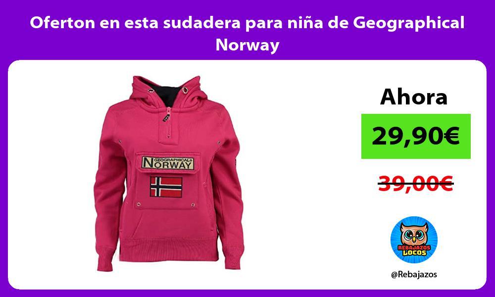 Oferton en esta sudadera para nina de Geographical Norway