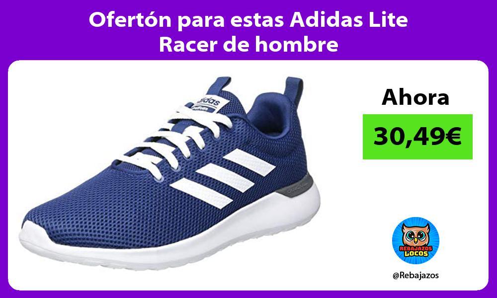Oferton para estas Adidas Lite Racer de hombre