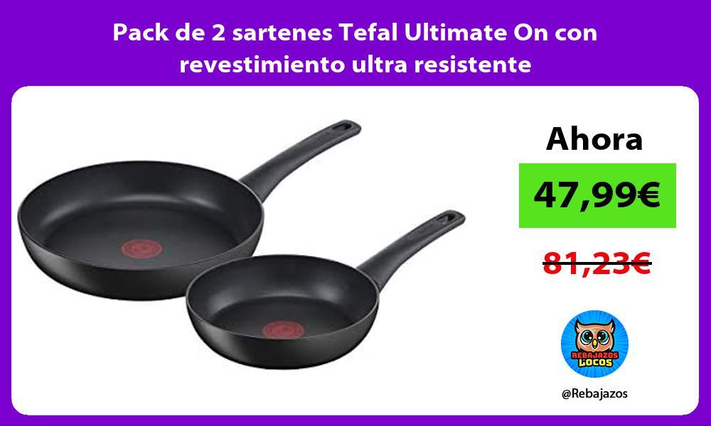 Pack de 2 sartenes Tefal Ultimate On con revestimiento ultra resistente