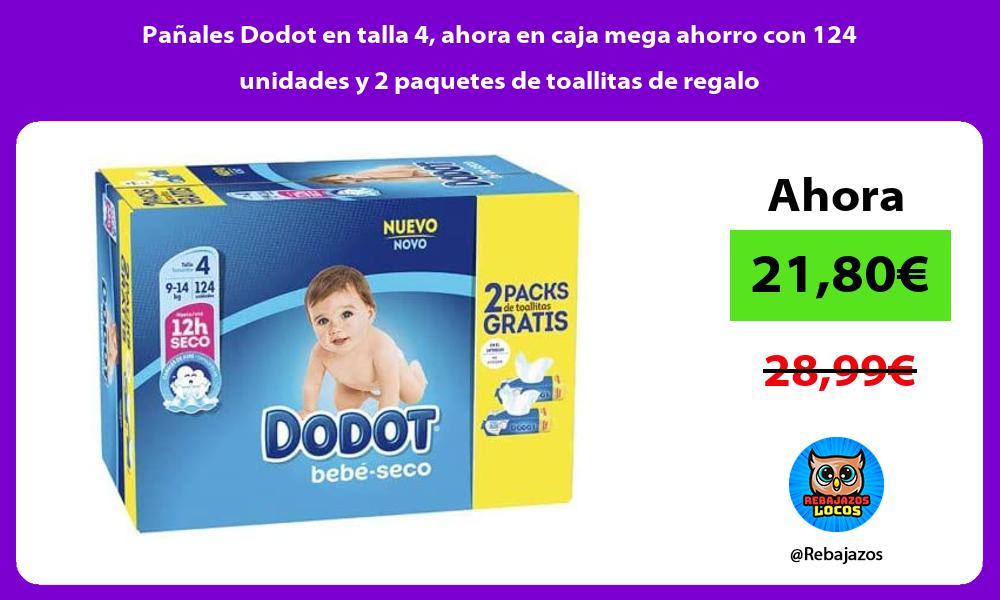 Panales Dodot en talla 4 ahora en caja mega ahorro con 124 unidades y 2 paquetes de toallitas de regalo