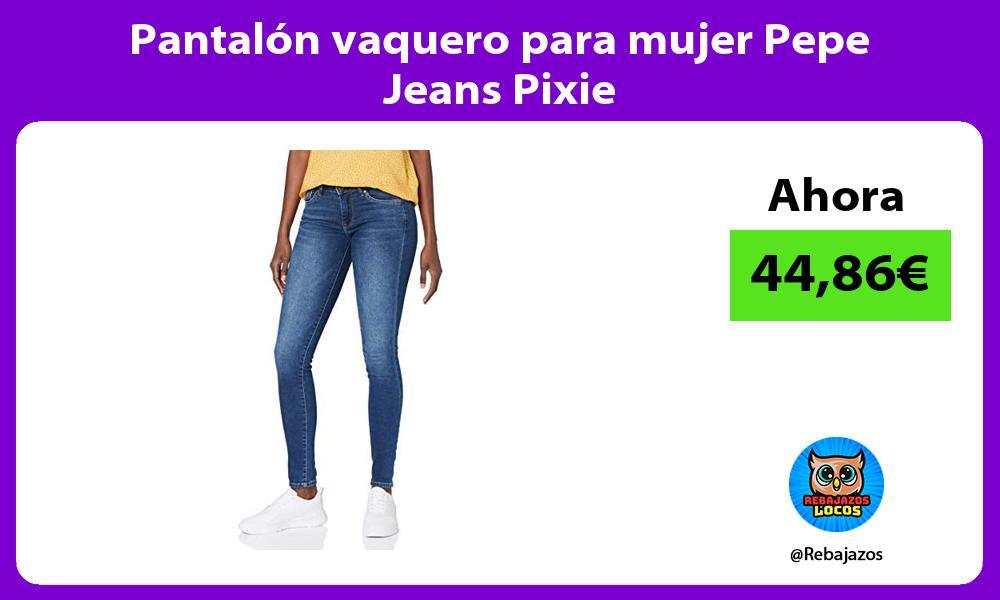 Pantalon vaquero para mujer Pepe Jeans Pixie