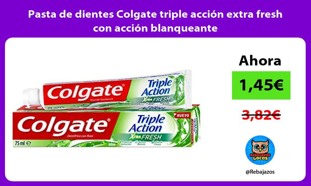 Pasta de dientes Colgate triple accion extra fresh con accion blanqueante