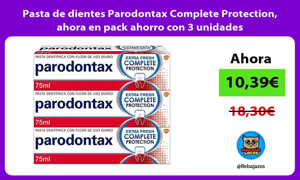 Pasta de dientes Parodontax Complete Protection ahora en pack ahorro con 3 unidades