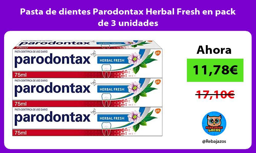 Pasta de dientes Parodontax Herbal Fresh en pack de 3 unidades