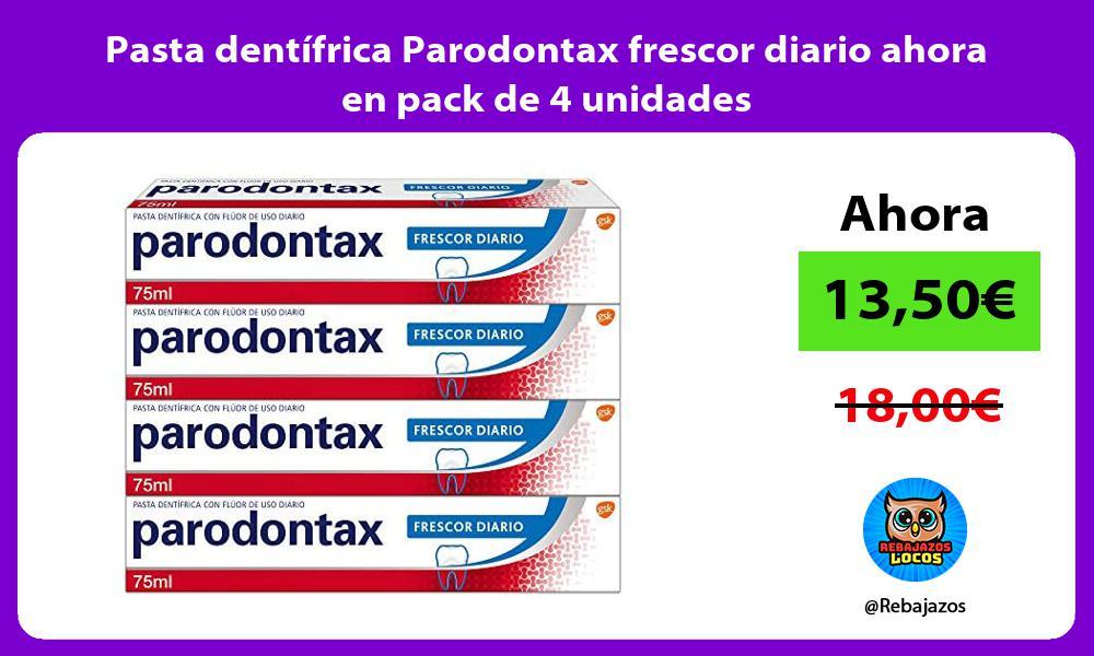 Pasta dentifrica Parodontax frescor diario ahora en pack de 4 unidades