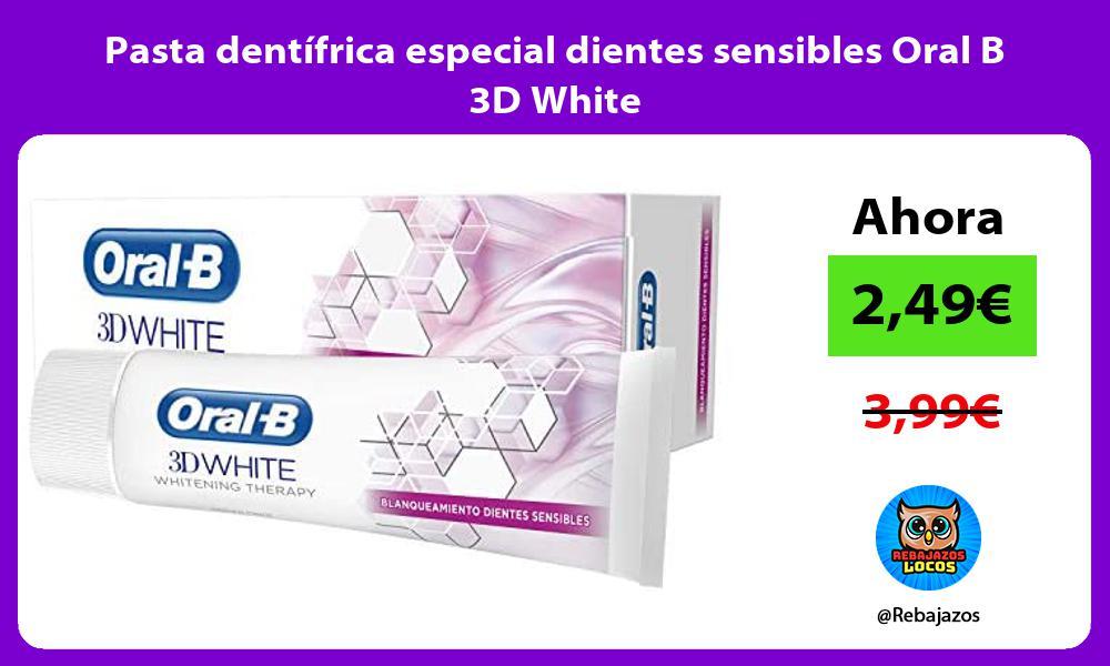 Pasta dentifrica especial dientes sensibles Oral B 3D White
