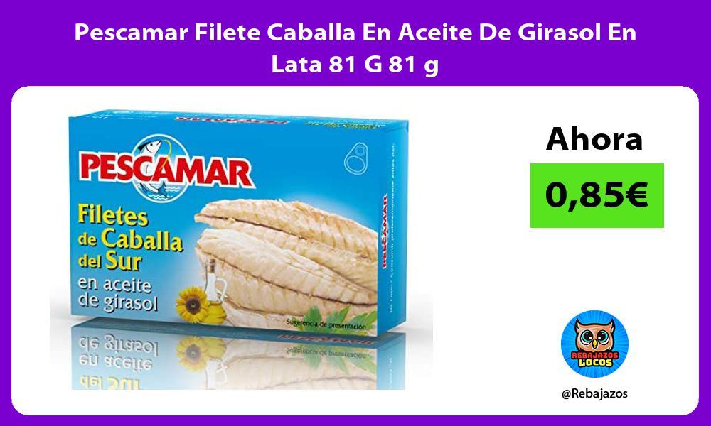 Pescamar Filete Caballa En Aceite De Girasol En Lata 81 G 81 g