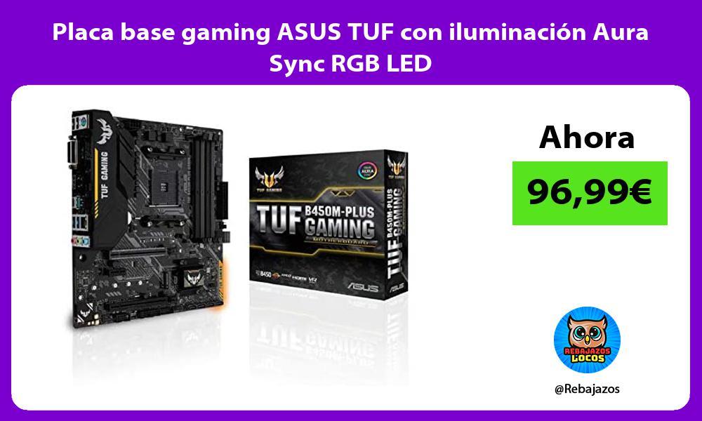Placa base gaming ASUS TUF con iluminacion Aura Sync RGB LED