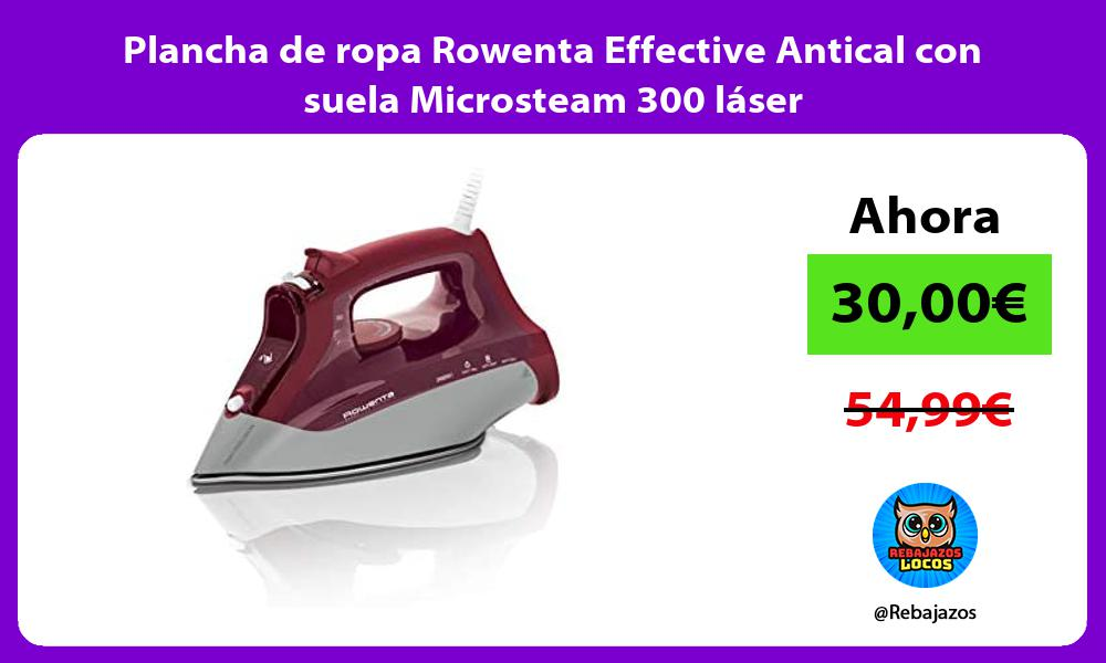 Plancha de ropa Rowenta Effective Antical con suela Microsteam 300 laser