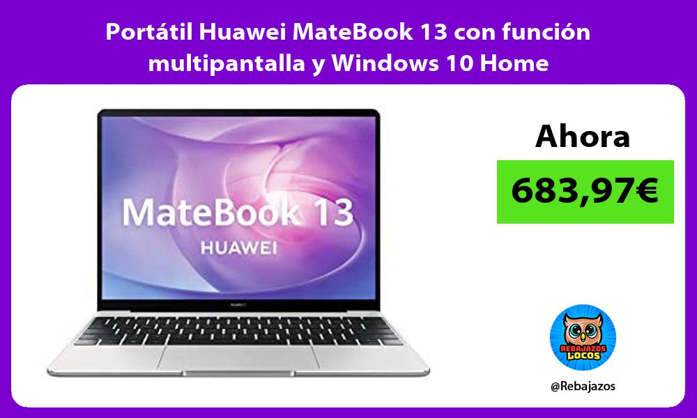 Portatil Huawei MateBook 13 con funcion multipantalla y Windows 10 Home