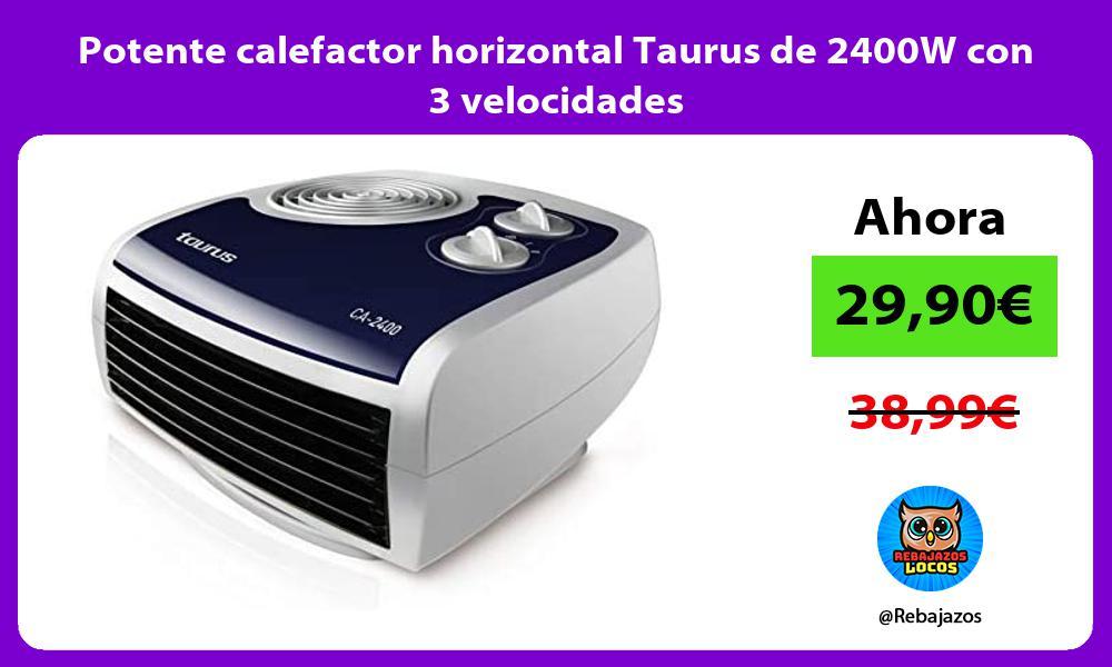 Potente calefactor horizontal Taurus de 2400W con 3 velocidades