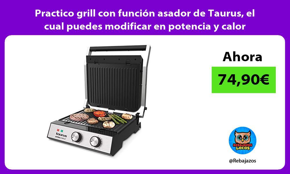 Practico grill con funcion asador de Taurus el cual puedes modificar en potencia y calor