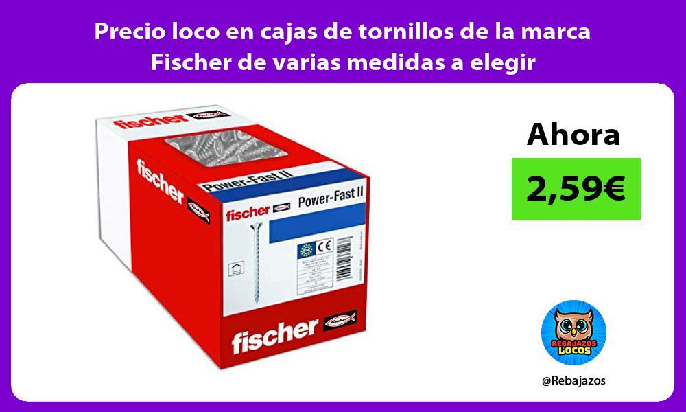 Precio loco en cajas de tornillos de la marca Fischer de varias medidas a elegir