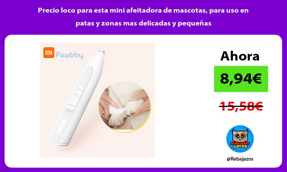 Precio loco para esta mini afeitadora de mascotas para uso en patas y zonas mas delicadas y pequenas
