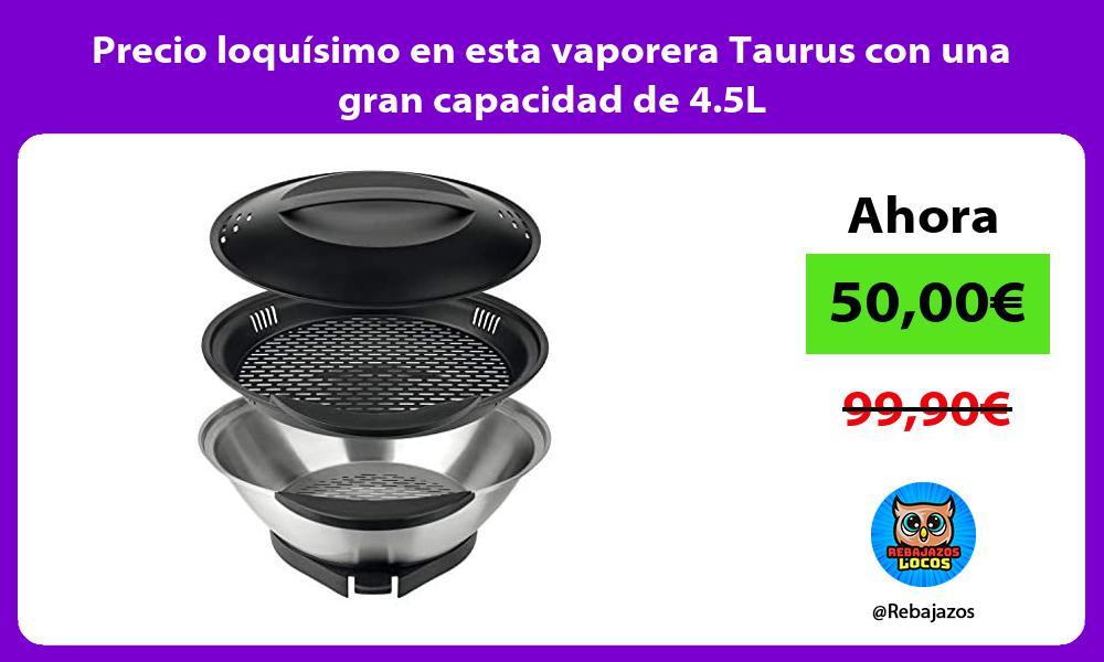 Precio loquisimo en esta vaporera Taurus con una gran capacidad de 4 5L