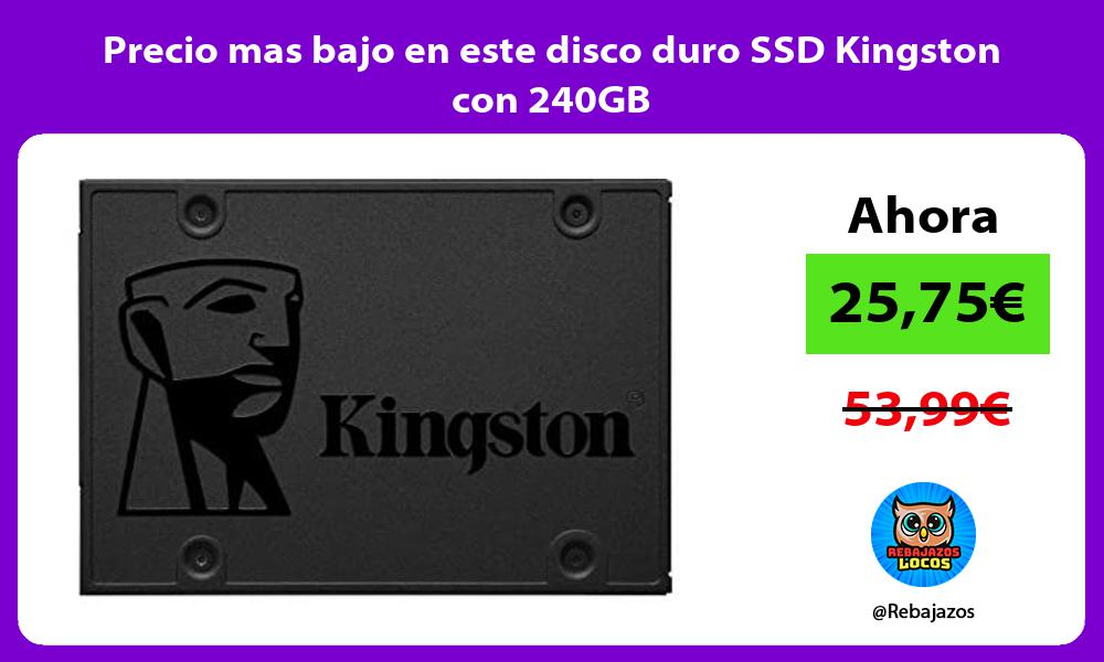 Precio mas bajo en este disco duro SSD Kingston con 240GB