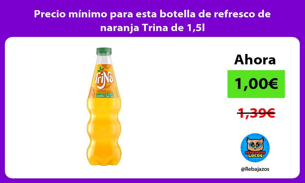 Precio minimo para esta botella de refresco de naranja Trina de 15l