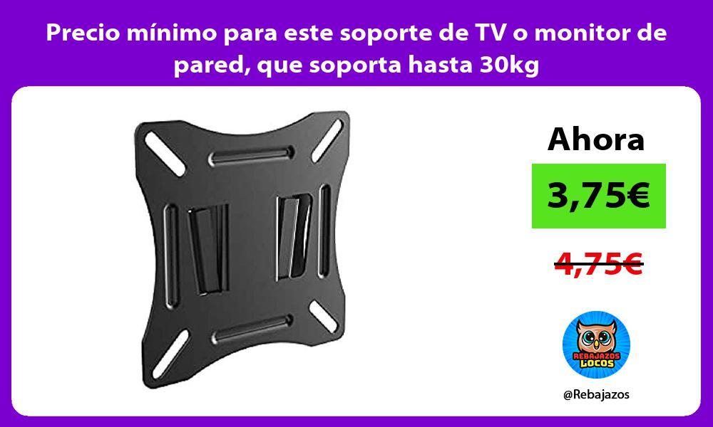 Precio minimo para este soporte de TV o monitor de pared que soporta hasta 30kg