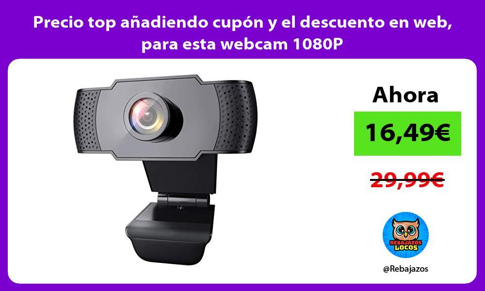 Precio top anadiendo cupon y el descuento en web para esta webcam 1080P