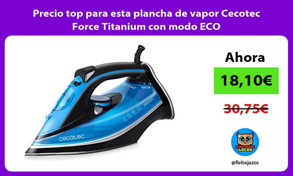 Precio top para esta plancha de vapor Cecotec Force Titanium con modo ECO