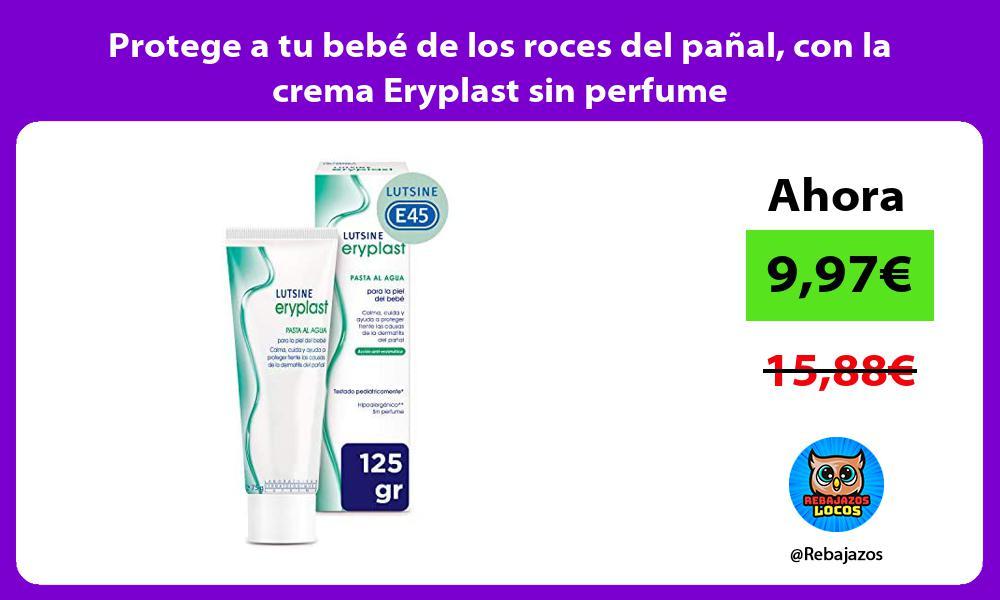 Protege a tu bebe de los roces del panal con la crema Eryplast sin perfume