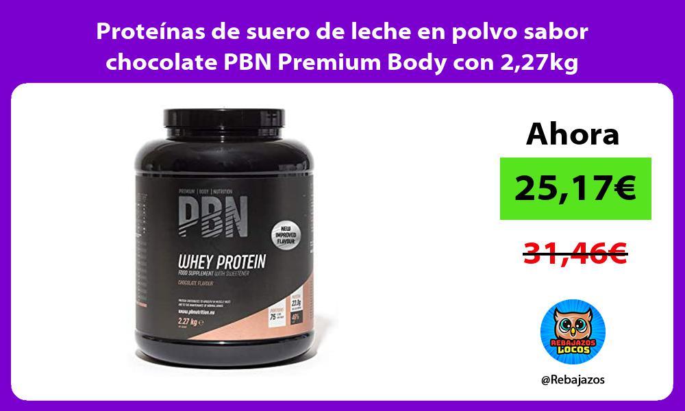 Proteinas de suero de leche en polvo sabor chocolate PBN Premium Body con 227kg