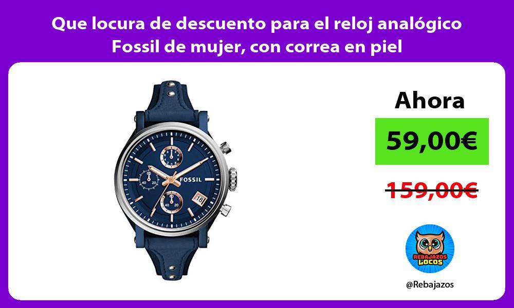 Que locura de descuento para el reloj analogico Fossil de mujer con correa en piel