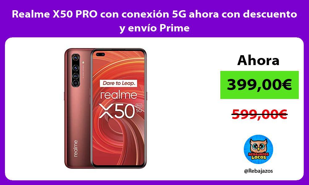 Realme X50 PRO con conexion 5G ahora con descuento y envio Prime