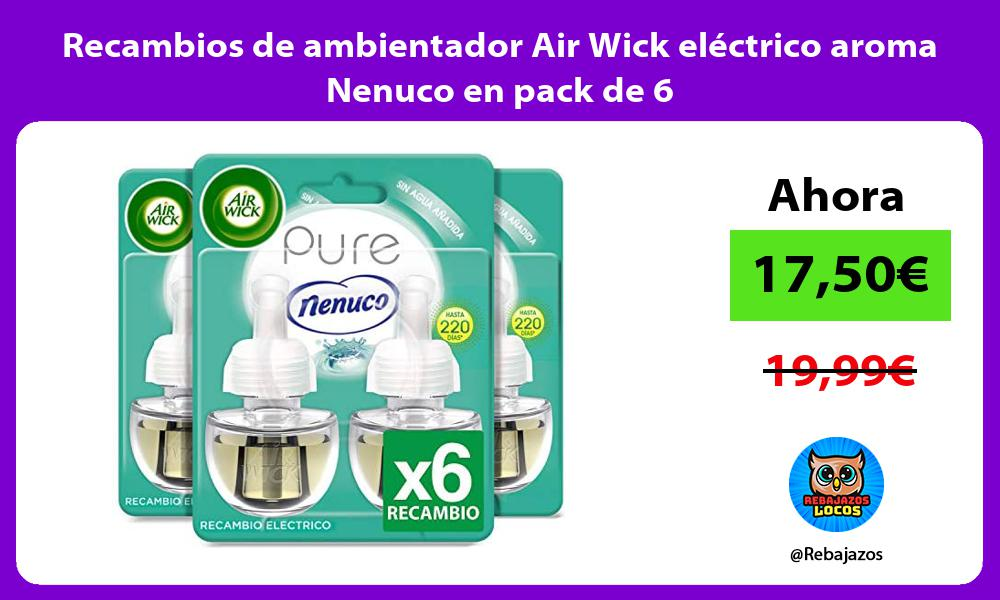 Recambios de ambientador Air Wick electrico aroma Nenuco en pack de 6