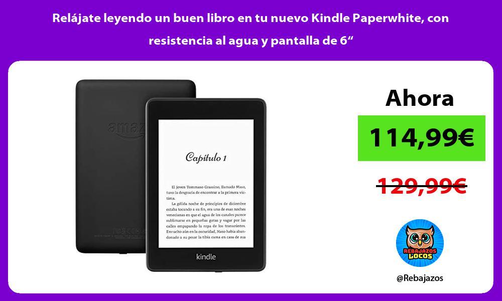 Relajate leyendo un buen libro en tu nuevo Kindle Paperwhite con resistencia al agua y pantalla de 6
