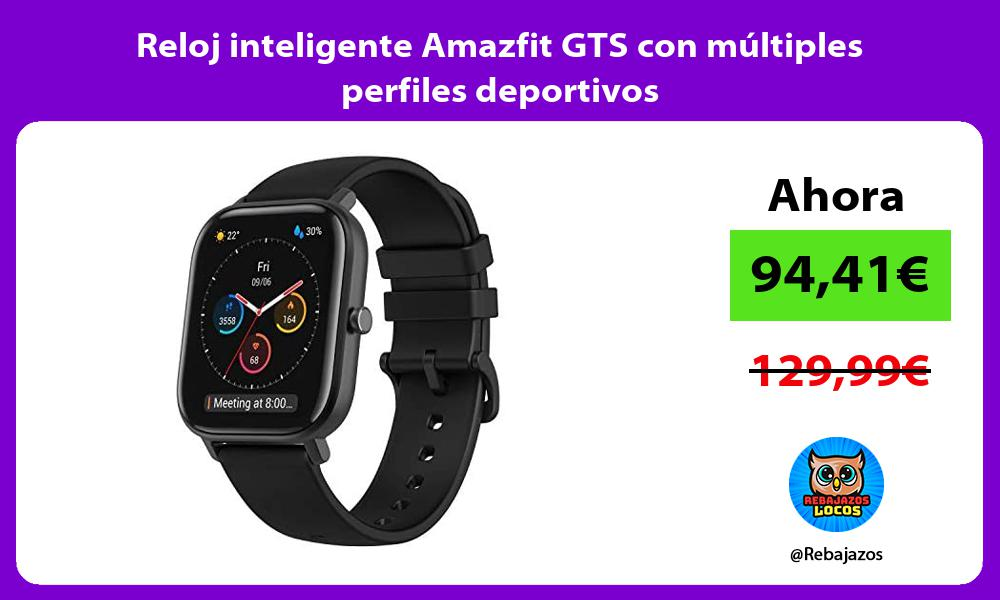 Reloj inteligente Amazfit GTS con multiples perfiles deportivos