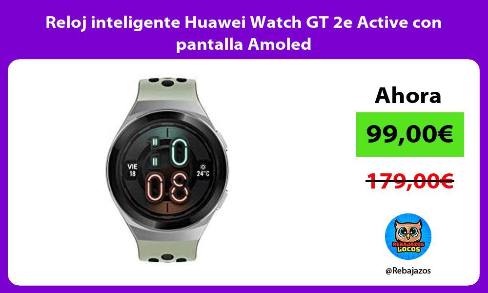 Reloj inteligente Huawei Watch GT 2e Active con pantalla Amoled
