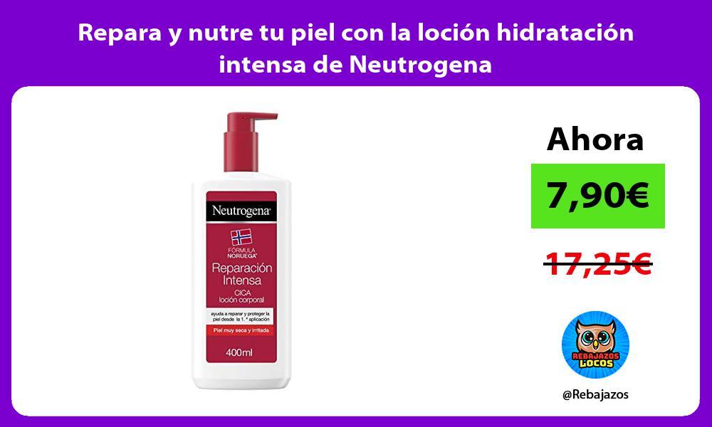 Repara y nutre tu piel con la locion hidratacion intensa de Neutrogena