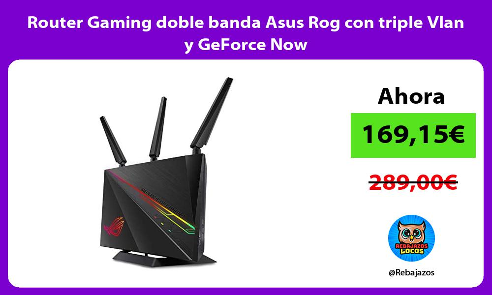 Router Gaming doble banda Asus Rog con triple Vlan y GeForce Now