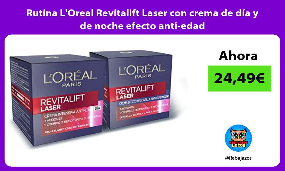 Rutina LOreal Revitalift Laser con crema de dia y de noche efecto anti edad