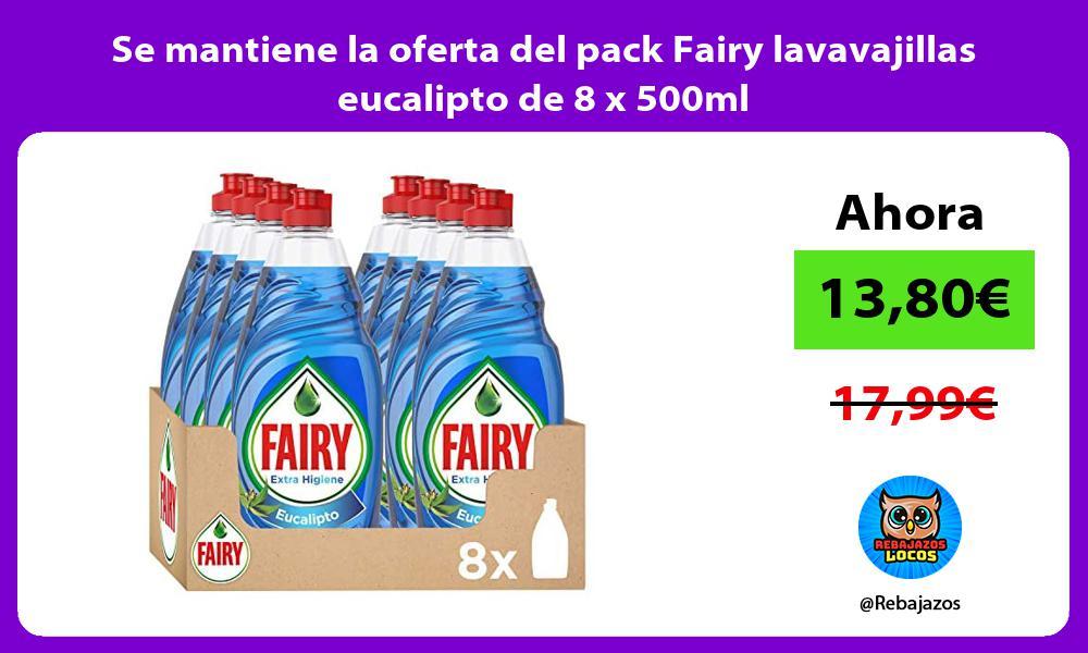 Se mantiene la oferta del pack Fairy lavavajillas eucalipto de 8 x 500ml