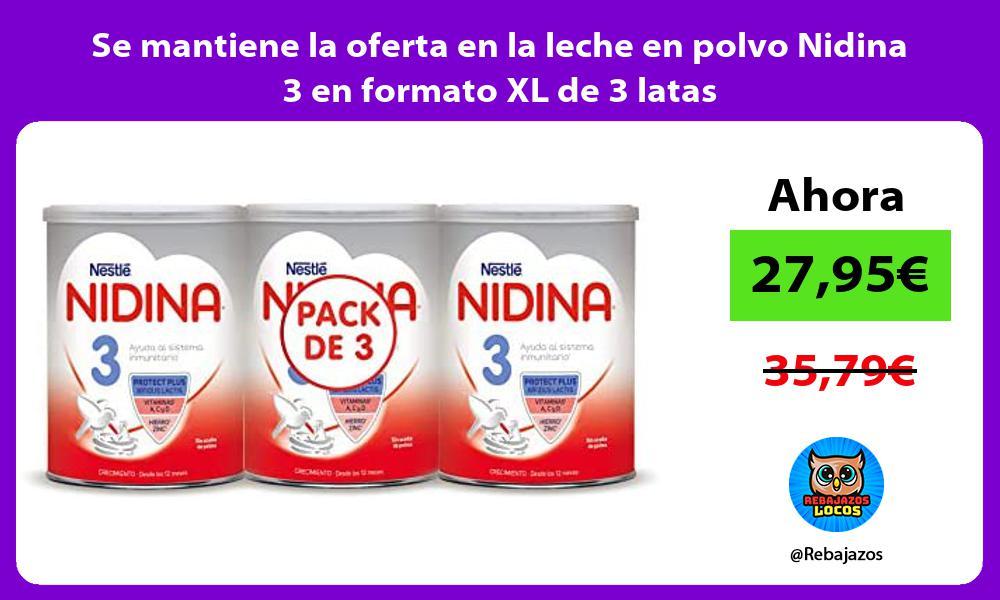 Se mantiene la oferta en la leche en polvo Nidina 3 en formato XL de 3 latas