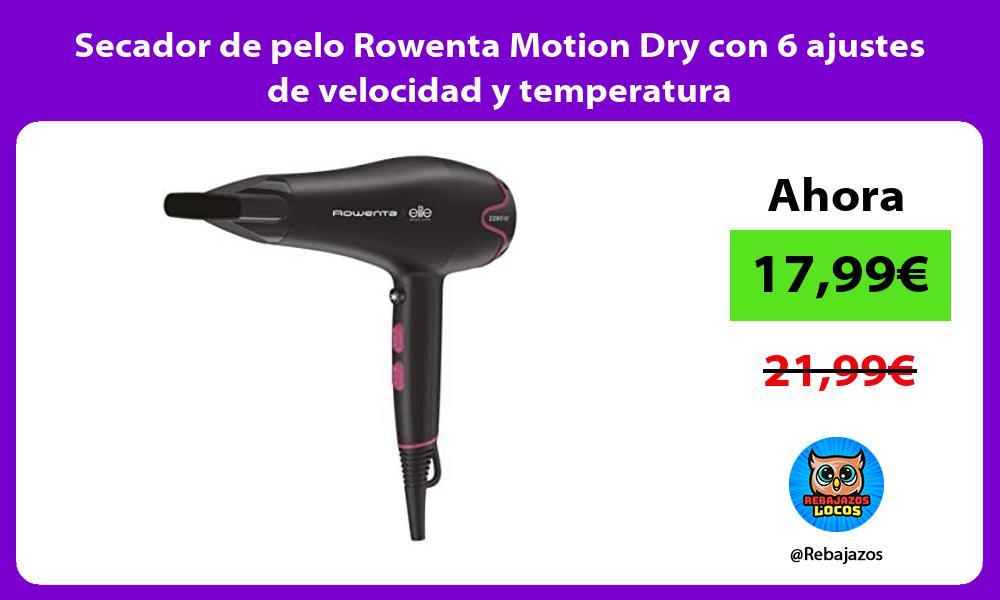 Secador de pelo Rowenta Motion Dry con 6 ajustes de velocidad y temperatura