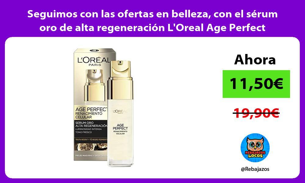 Seguimos con las ofertas en belleza con el serum oro de alta regeneracion LOreal Age Perfect