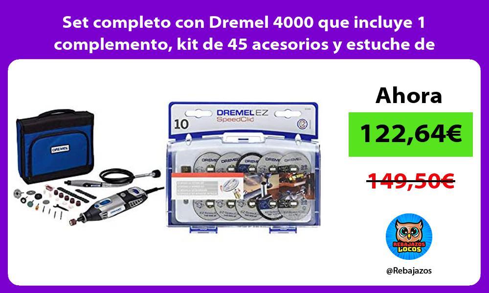 Set completo con Dremel 4000 que incluye 1 complemento kit de 45 acesorios y estuche de corte