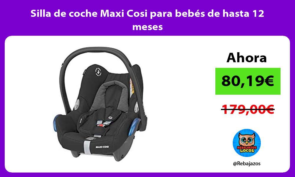 Silla de coche Maxi Cosi para bebes de hasta 12 meses