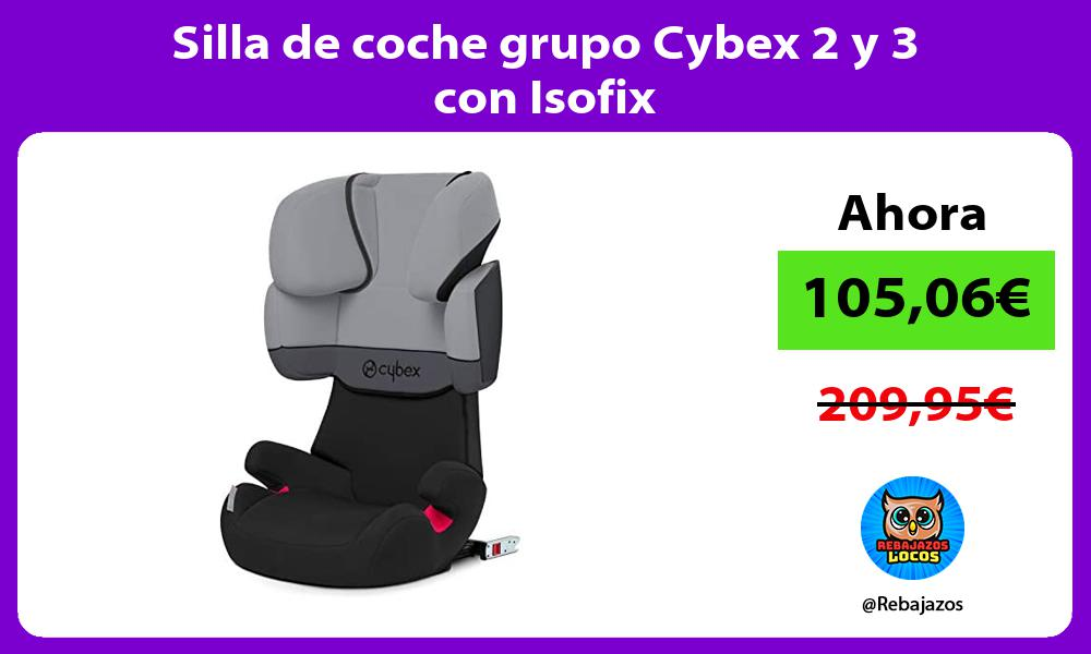 Silla de coche grupo Cybex 2 y 3 con Isofix