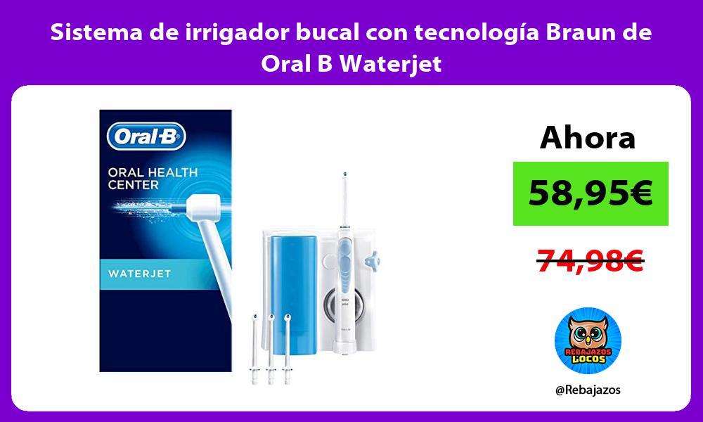 Sistema de irrigador bucal con tecnologia Braun de Oral B Waterjet