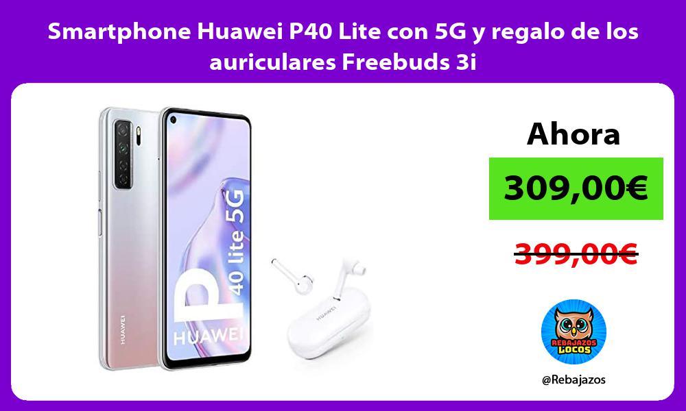 Smartphone Huawei P40 Lite con 5G y regalo de los auriculares Freebuds 3i
