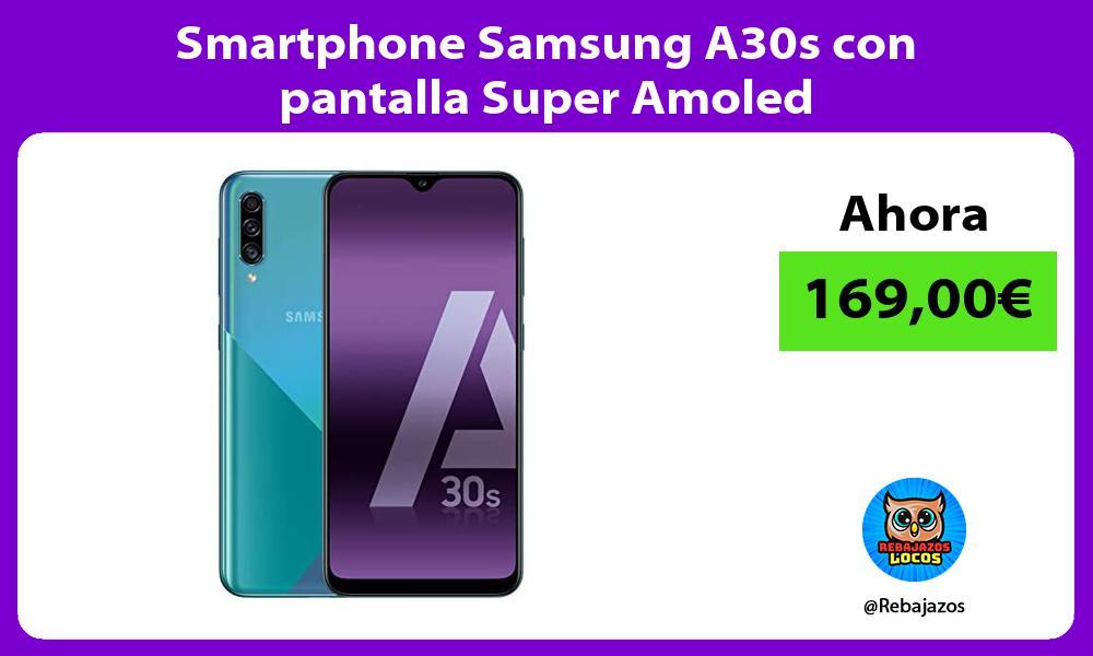 Smartphone Samsung A30s con pantalla Super Amoled